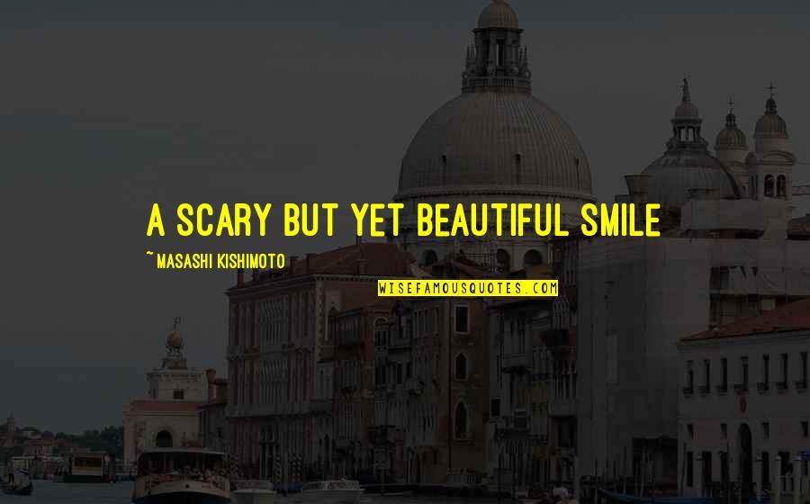 Kishimoto Masashi Quotes By Masashi Kishimoto: A scary but yet beautiful smile