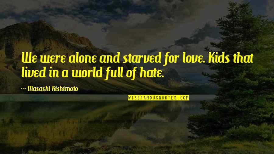 Kishimoto Masashi Quotes By Masashi Kishimoto: We were alone and starved for love. Kids