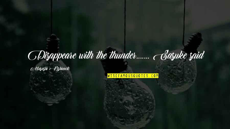 Kishimoto Masashi Quotes By Masashi Kishimoto: Disappeare with the thunder....... Sasuke said