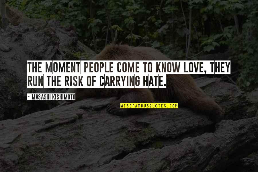 Kishimoto Masashi Quotes By Masashi Kishimoto: The moment people come to know love, they