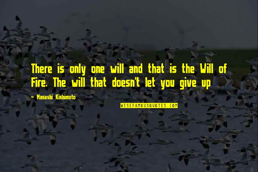 Kishimoto Masashi Quotes By Masashi Kishimoto: There is only one will and that is