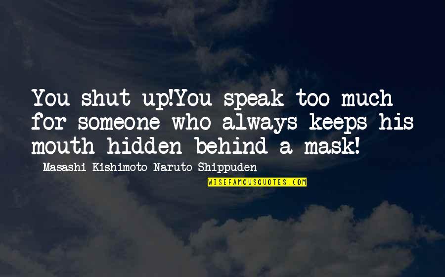 Kishimoto Masashi Quotes By Masashi Kishimoto Naruto Shippuden: You shut up!You speak too much for someone
