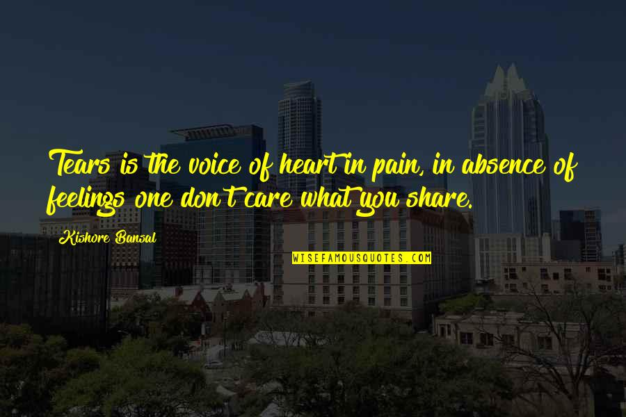 Kishore Bansal Quotes By Kishore Bansal: Tears is the voice of heart in pain,