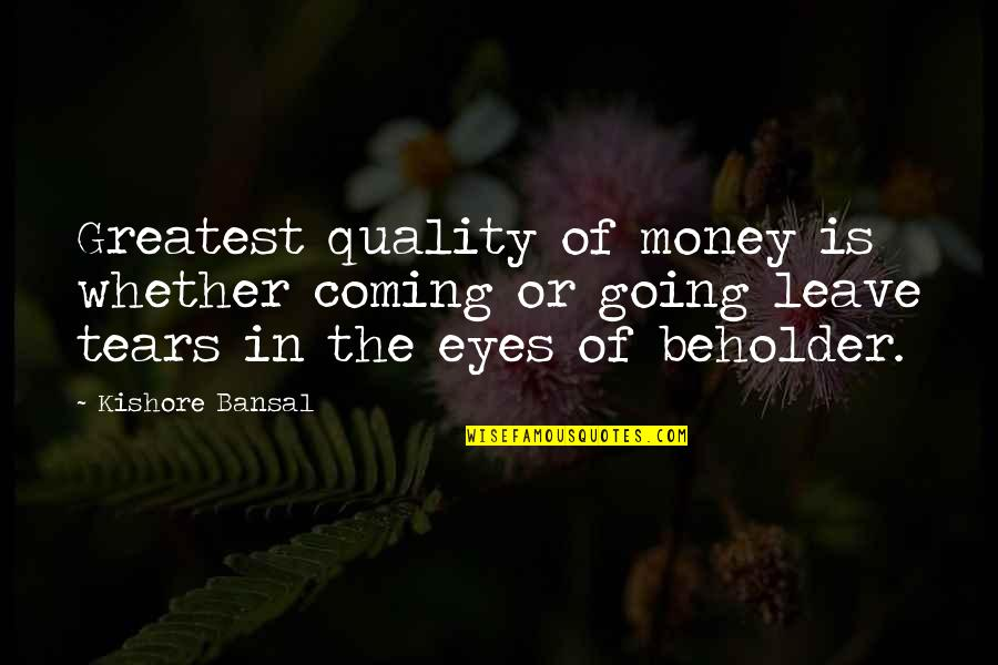 Kishore Bansal Quotes By Kishore Bansal: Greatest quality of money is whether coming or