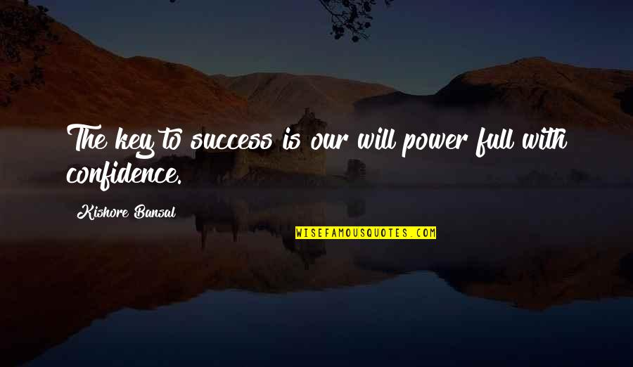 Kishore Bansal Quotes By Kishore Bansal: The key to success is our will power