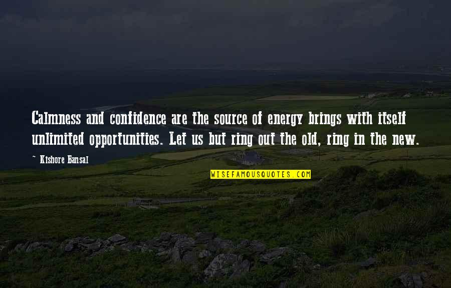 Kishore Bansal Quotes By Kishore Bansal: Calmness and confidence are the source of energy