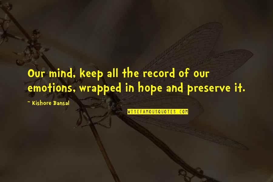 Kishore Bansal Quotes By Kishore Bansal: Our mind, keep all the record of our