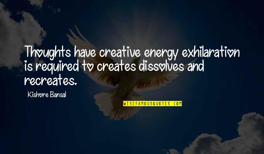 Kishore Bansal Quotes By Kishore Bansal: Thoughts have creative energy exhilaration is required to