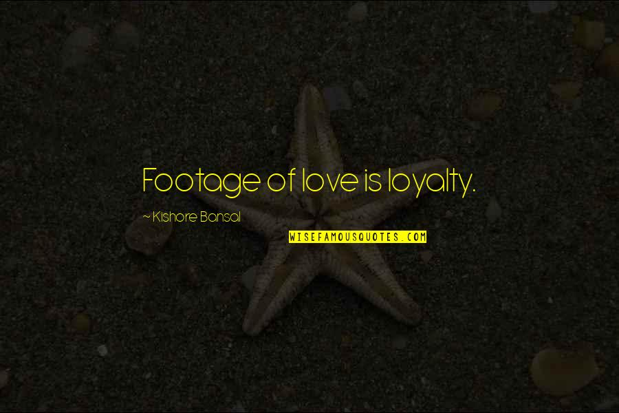 Kishore Bansal Quotes By Kishore Bansal: Footage of love is loyalty.