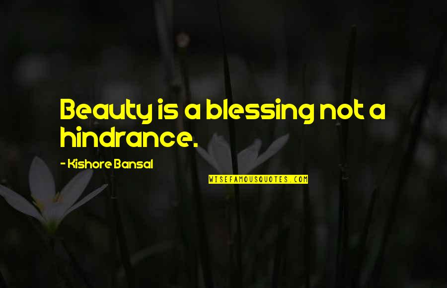 Kishore Bansal Quotes By Kishore Bansal: Beauty is a blessing not a hindrance.