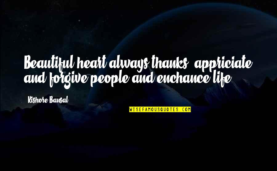 Kishore Bansal Quotes By Kishore Bansal: Beautiful heart always thanks, appriciate and forgive people