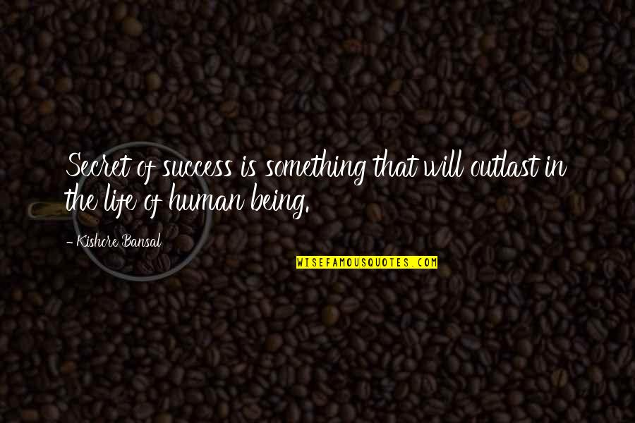 Kishore Bansal Quotes By Kishore Bansal: Secret of success is something that will outlast