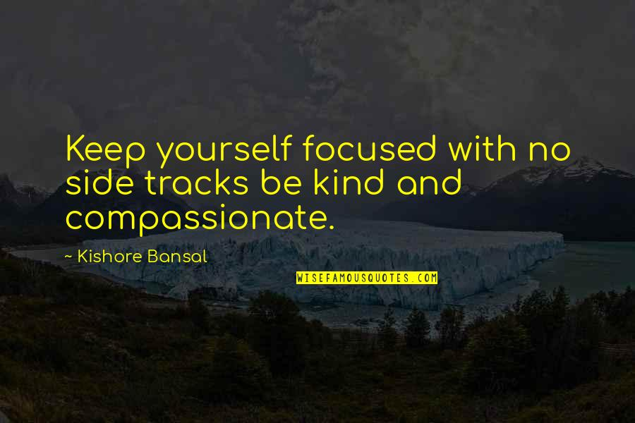 Kishore Bansal Quotes By Kishore Bansal: Keep yourself focused with no side tracks be