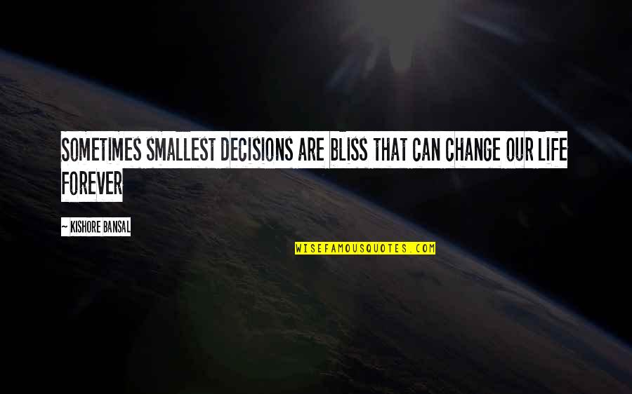 Kishore Bansal Quotes By Kishore Bansal: Sometimes smallest decisions are bliss that can change