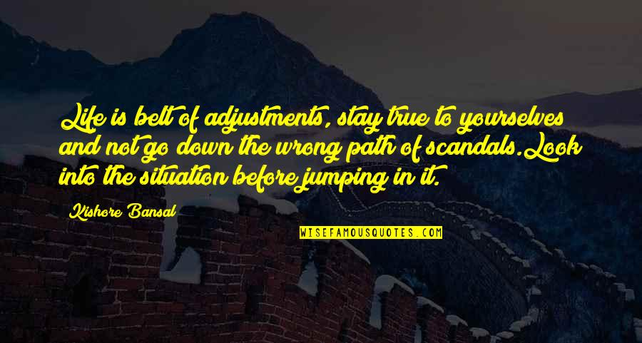 Kishore Bansal Quotes By Kishore Bansal: Life is belt of adjustments, stay true to