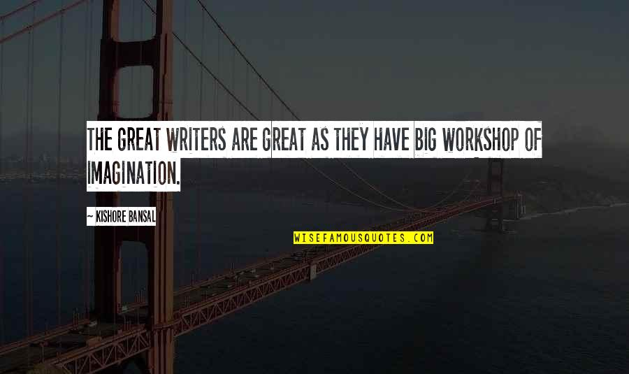 Kishore Bansal Quotes By Kishore Bansal: The great writers are great as they have