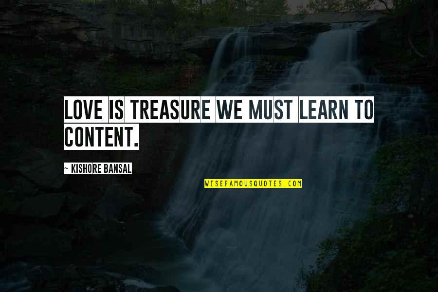 Kishore Bansal Quotes By Kishore Bansal: Love is treasure we must learn to content.