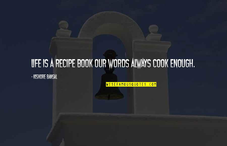 Kishore Bansal Quotes By Kishore Bansal: Life is a recipe book our words always
