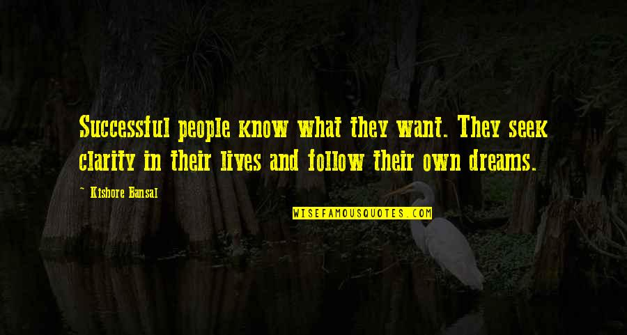 Kishore Bansal Quotes By Kishore Bansal: Successful people know what they want. They seek