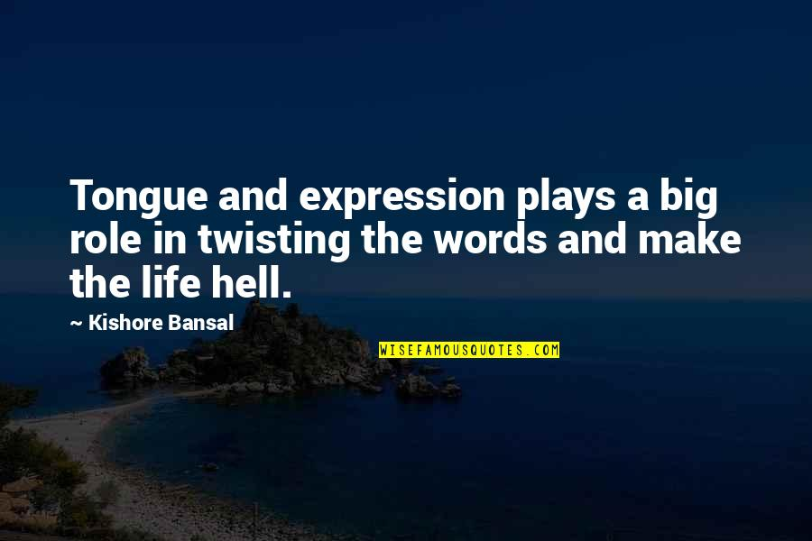 Kishore Bansal Quotes By Kishore Bansal: Tongue and expression plays a big role in