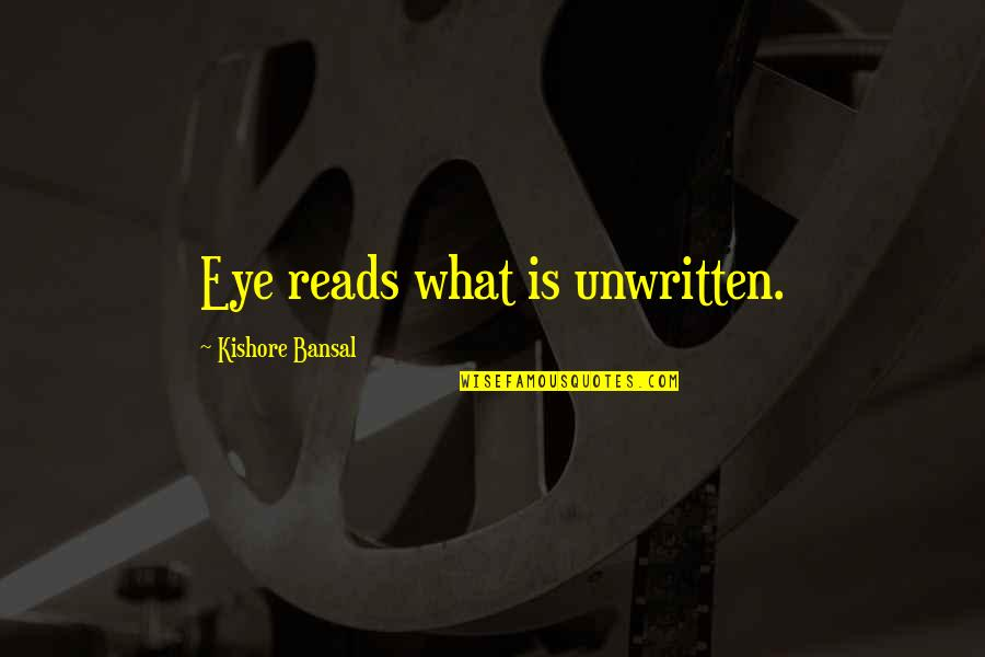 Kishore Bansal Quotes By Kishore Bansal: Eye reads what is unwritten.