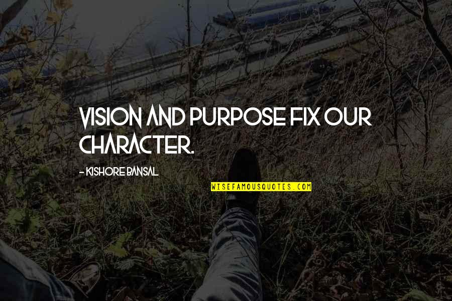 Kishore Bansal Quotes By Kishore Bansal: Vision and purpose fix our character.