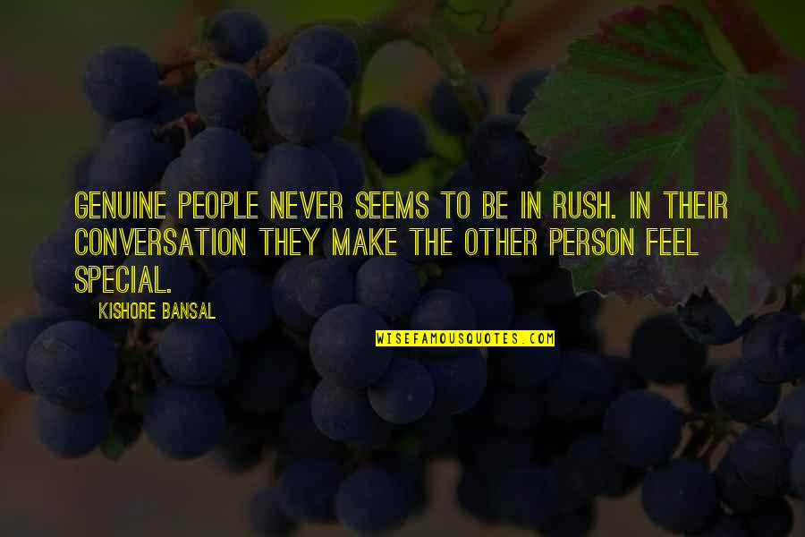Kishore Bansal Quotes By Kishore Bansal: Genuine people never seems to be in rush.