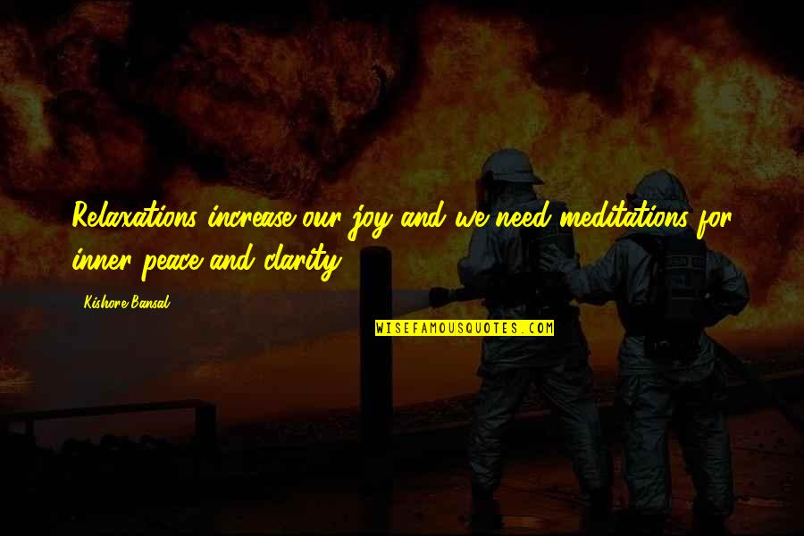 Kishore Bansal Quotes By Kishore Bansal: Relaxations increase our joy and we need meditations