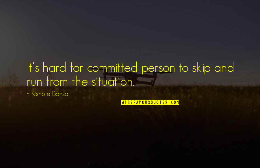 Kishore Bansal Quotes By Kishore Bansal: It's hard for committed person to skip and
