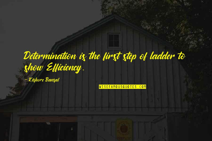 Kishore Bansal Quotes By Kishore Bansal: Determination is the first step of ladder to