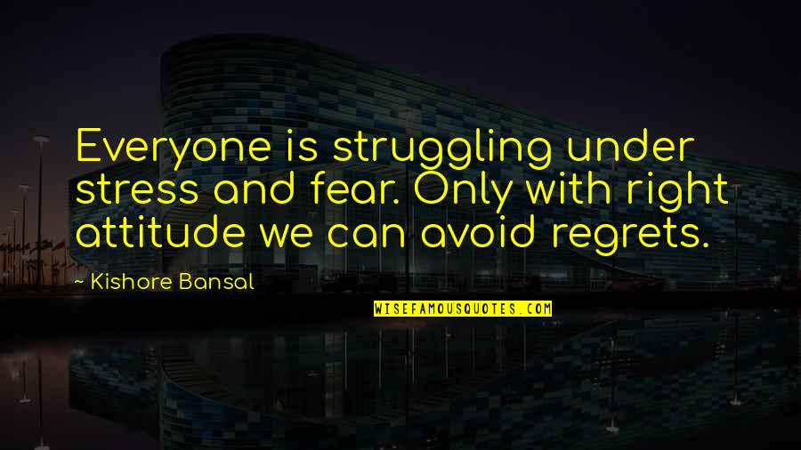 Kishore Bansal Quotes By Kishore Bansal: Everyone is struggling under stress and fear. Only