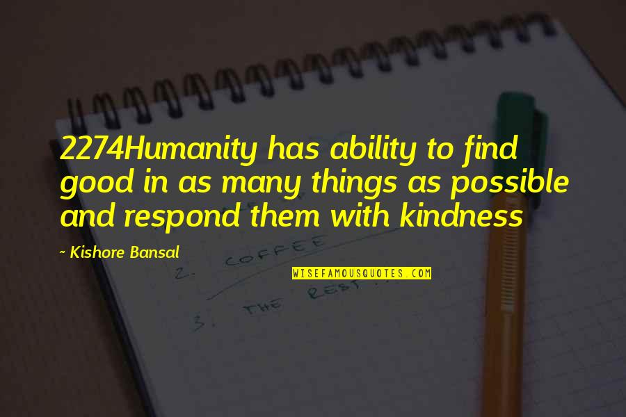 Kishore Bansal Quotes By Kishore Bansal: 2274Humanity has ability to find good in as