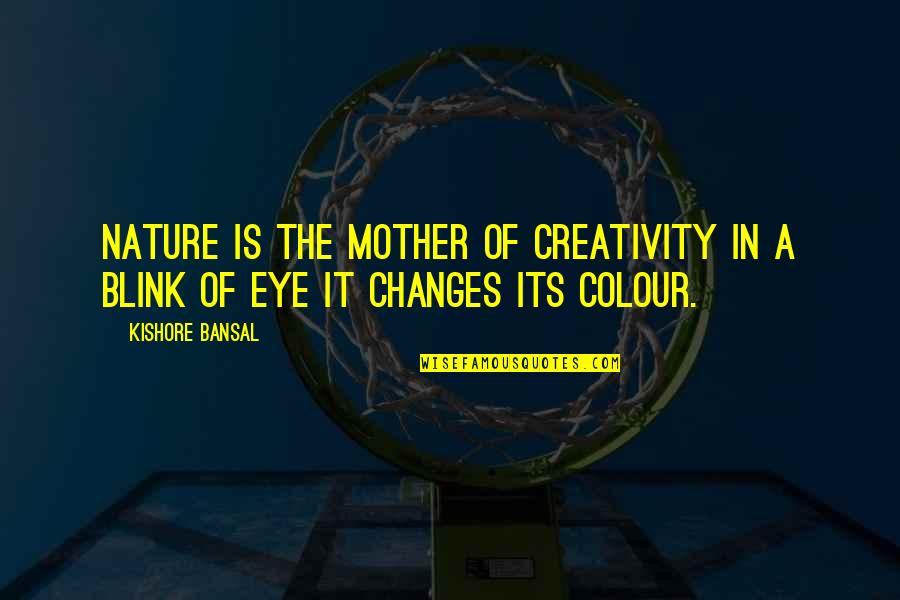 Kishore Bansal Quotes By Kishore Bansal: Nature is the mother of creativity in a