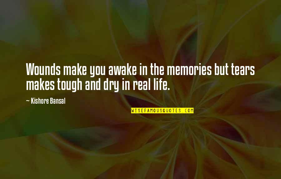 Kishore Bansal Quotes By Kishore Bansal: Wounds make you awake in the memories but