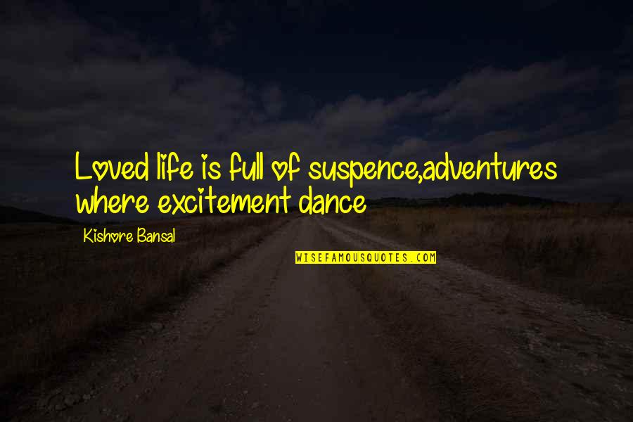 Kishore Bansal Quotes By Kishore Bansal: Loved life is full of suspence,adventures where excitement