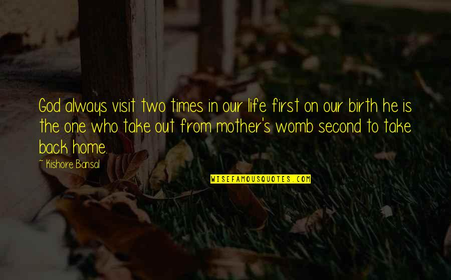 Kishore Bansal Quotes By Kishore Bansal: God always visit two times in our life