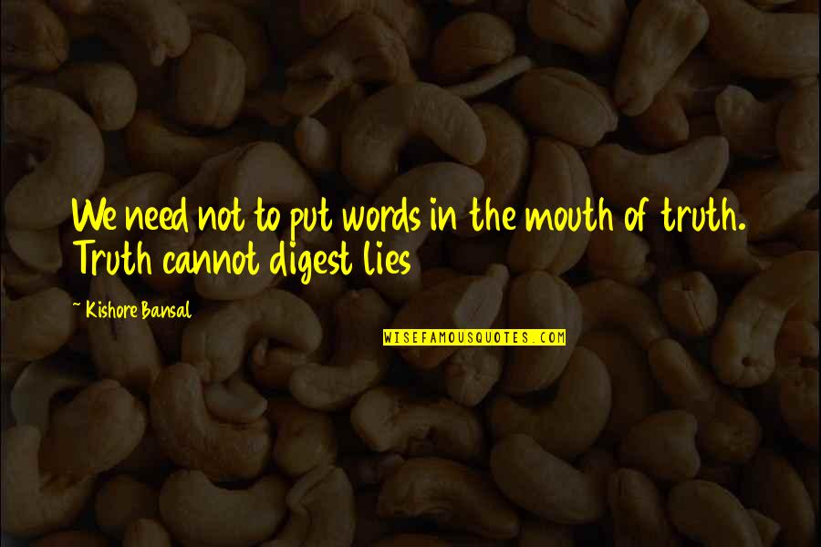 Kishore Bansal Quotes By Kishore Bansal: We need not to put words in the