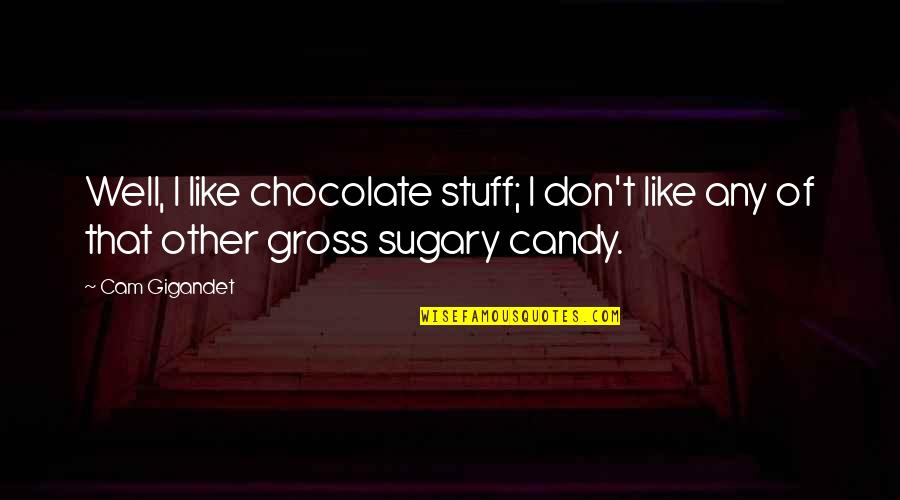 Kismet Movie Quotes By Cam Gigandet: Well, I like chocolate stuff; I don't like