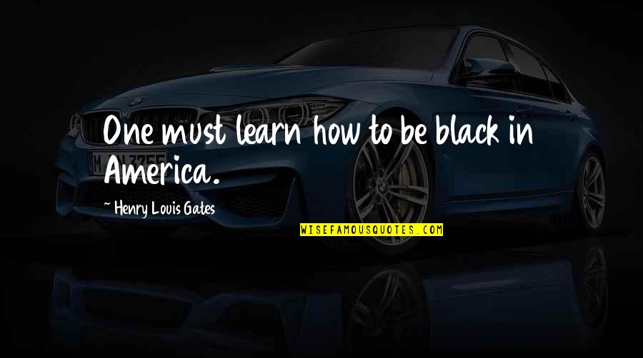 Kismet Movie Quotes By Henry Louis Gates: One must learn how to be black in