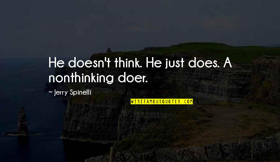 Kismet Movie Quotes By Jerry Spinelli: He doesn't think. He just does. A nonthinking