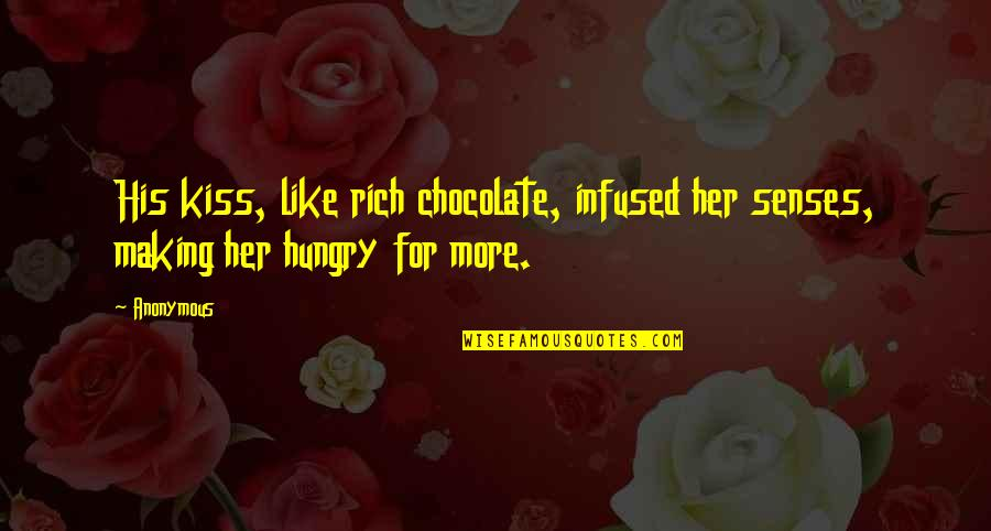 Kiss Her Like Quotes By Anonymous: His kiss, like rich chocolate, infused her senses,