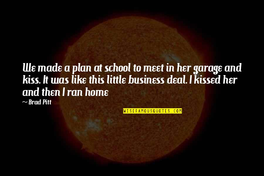 Kiss Her Like Quotes By Brad Pitt: We made a plan at school to meet