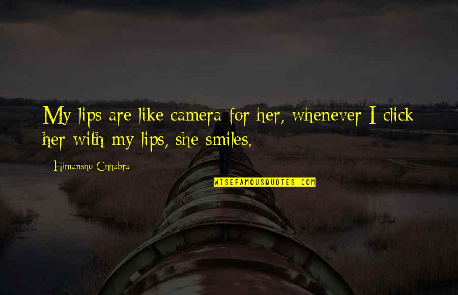 Kiss Her Like Quotes By Himanshu Chhabra: My lips are like camera for her, whenever