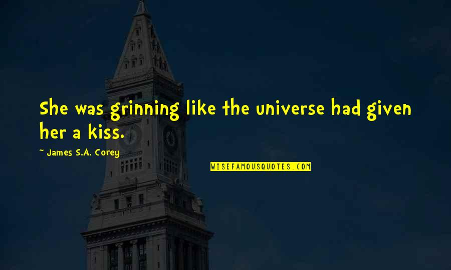 Kiss Her Like Quotes By James S.A. Corey: She was grinning like the universe had given