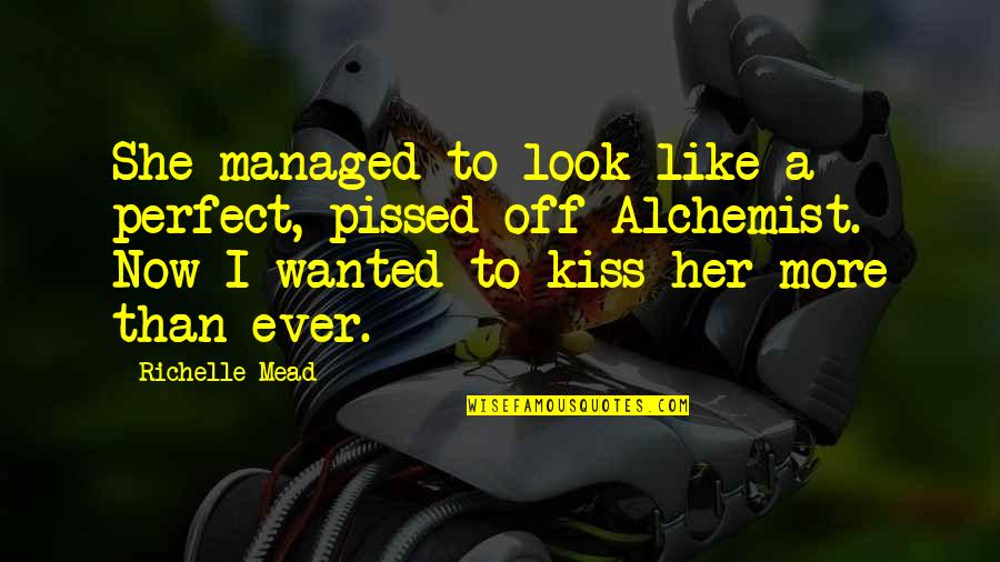 Kiss Her Like Quotes By Richelle Mead: She managed to look like a perfect, pissed-off