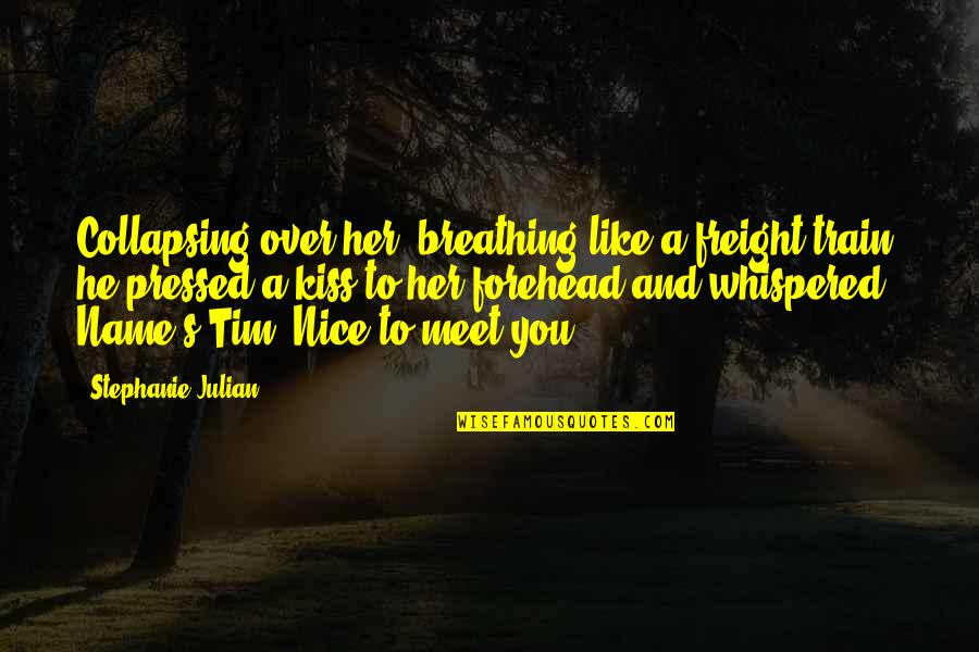 Kiss Her Like Quotes By Stephanie Julian: Collapsing over her, breathing like a freight train,