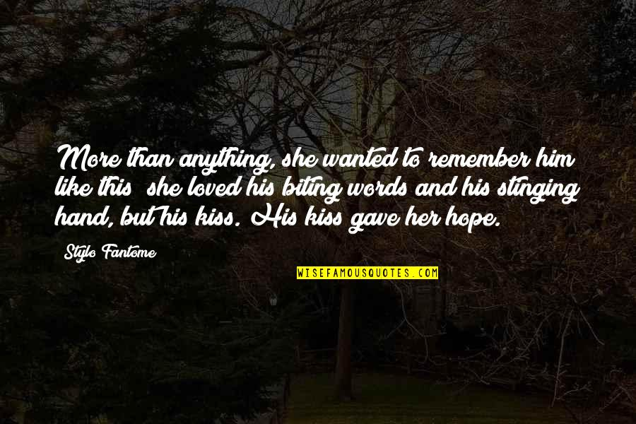 Kiss Her Like Quotes By Stylo Fantome: More than anything, she wanted to remember him