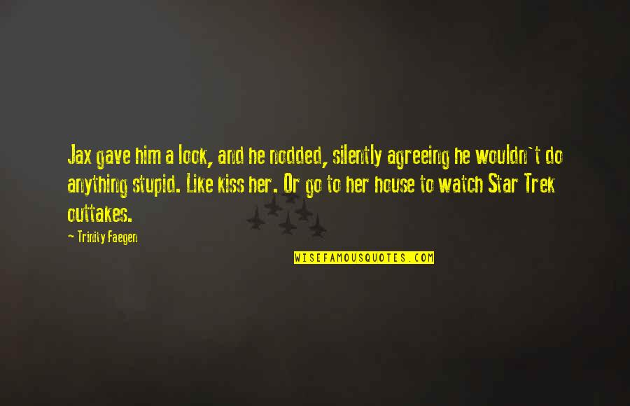 Kiss Her Like Quotes By Trinity Faegen: Jax gave him a look, and he nodded,