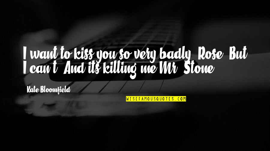 Kiss Me Kate Quotes By Kate Bloomfield: I want to kiss you so very badly,