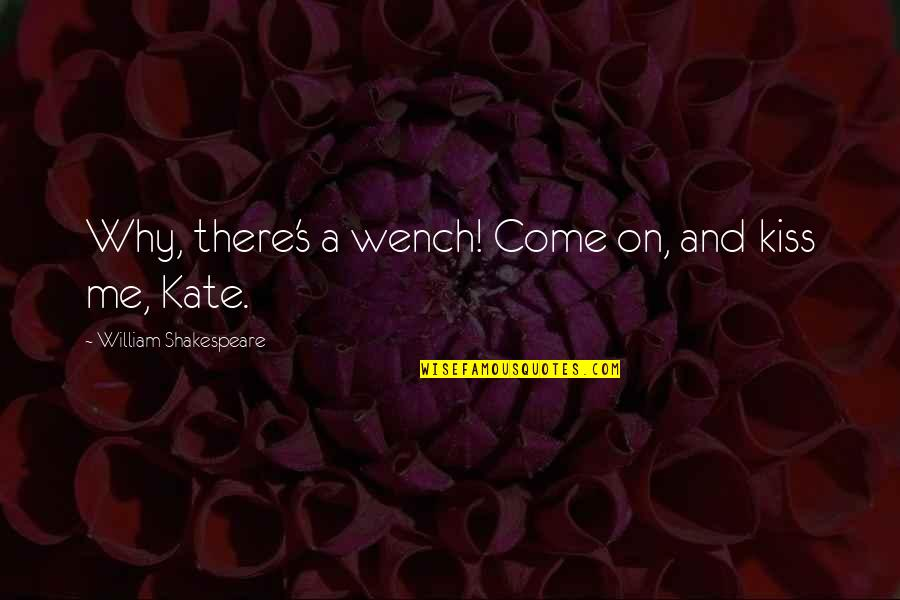 Kiss Me Kate Quotes By William Shakespeare: Why, there's a wench! Come on, and kiss